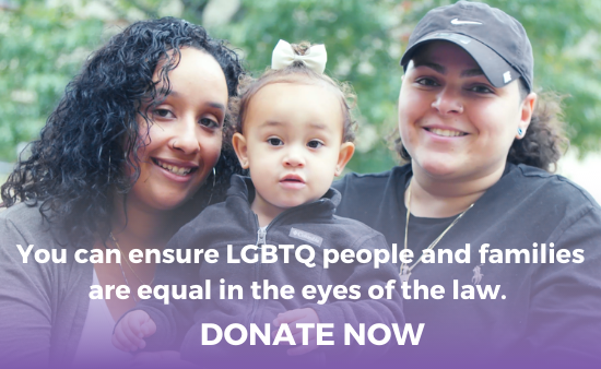 Two parents with their adorable baby. Text reads: You can ensure LGBTQ people and families are equal in the eyes of the law.Donate Now